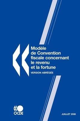 Modele De Convention Fiscale Concernant Le Revenu Et La Fortune 2008 - Version Abregee -- Juillet (French, Paperback): Oecd...