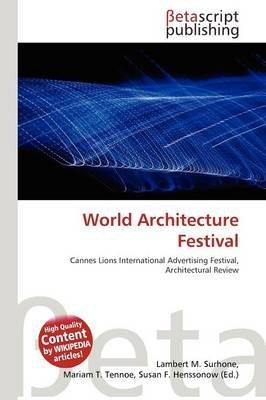 World Architecture Festival (Paperback): Lambert M. Surhone, Mariam T. Tennoe, Susan F. Henssonow