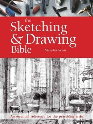 The Sketching & Drawing Bible - An Essential Reference for the Practising Artist (Paperback): Marylin Scott