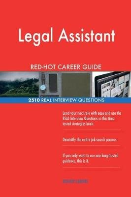 Legal Assistant Red-Hot Career Guide; 2510 Real Interview Questions (Paperback): Red-Hot Careers