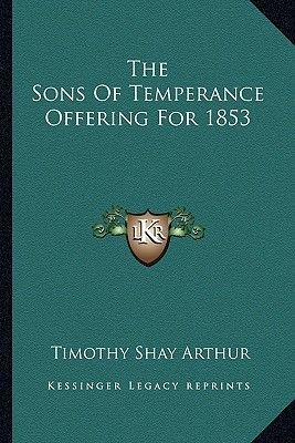 The Sons of Temperance Offering for 1853 (Paperback): T. S Arthur