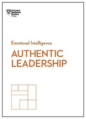 Authentic Leadership (HBR Emotional Intelligence Series) (Paperback): Bill George, Herminia Ibarra, Rob Goffee, Gareth Jones