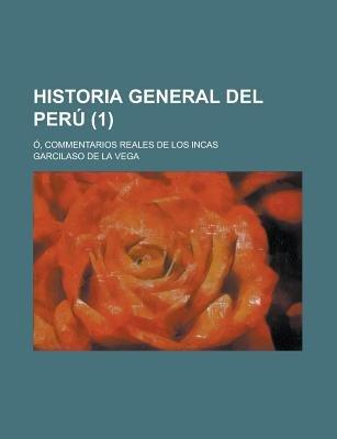 Historia General del Peru; O, Commentarios Reales de Los Incas (1) (Paperback): Us Government, Garcilaso De La Vega