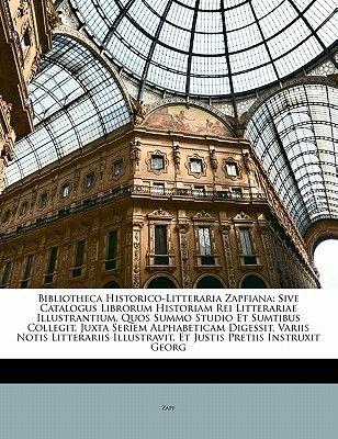 Bibliotheca Historico-Litteraria Zapfiana - Sive Catalogus Librorum Historiam Rei Litterariae Illustrantium, Quos Summo Studio...