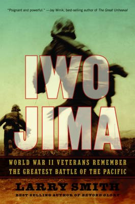 Iwo Jima - World War II Veterans Remember the Greatest Battle of the Pacific (Paperback): Larry Smith