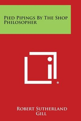 Pied Pipings by the Shop Philosopher (Paperback): Robert Sutherland Gill