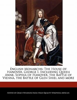 English Monarchs - The House of Hanover, George I, Including Queen Anne, Sophia of Hanover, the Battle of Vienna, the Battle of...