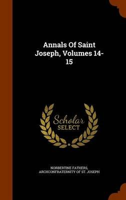Annals of Saint Joseph, Volumes 14-15 (Hardcover): Norbertine Fathers