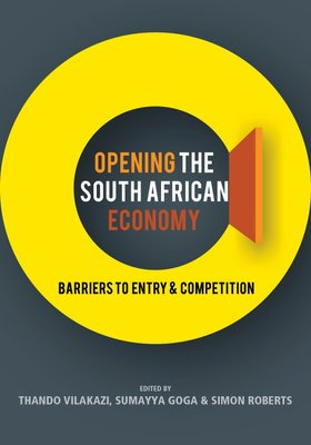 Opening The South African Economy - Barriers To Entry & Competition (Paperback): Thando Vilakazi, Sumayya Goga, Simon Roberts