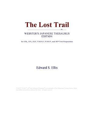 The Lost Trail (Webster's Japanese Thesaurus Edition) (Electronic book text): Inc. Icon Group International
