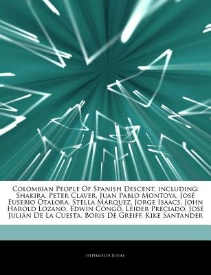 Articles on Colombian People of Spanish Descent, Including - Shakira, Peter Claver, Juan Pablo Montoya, Jos Eusebio Otalora,...