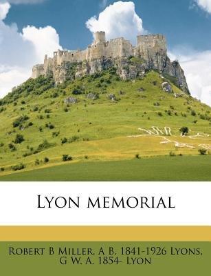 Lyon Memorial (Paperback): Robert B. Miller, Albert Brown Lyons, G W a 1854 Lyon