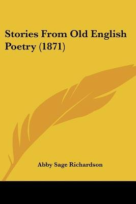 Stories from Old English Poetry (1871) (Paperback): Abby Sage Richardson