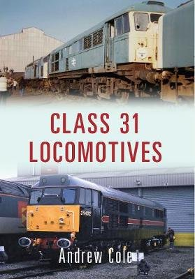 Class 31 Locomotives (Paperback): Andrew Cole