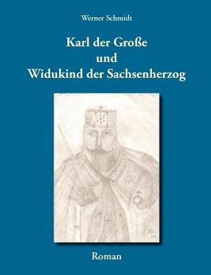 Karl Der Gro E Und Widukind Der Sachsenherzog (German, Paperback): Werner Schmidt