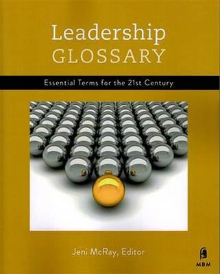 Leadership Glossary - Essential Terms for the 21st Century (Paperback): Jeni McRay
