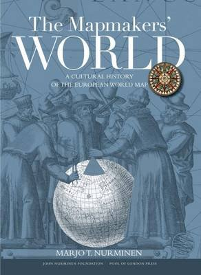 The Mapmakers' World - A Cultural History of the European World Map (Hardcover): Juha Nurminen