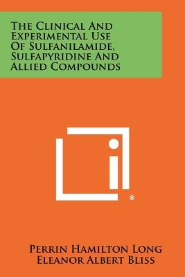 The Clinical and Experimental Use of Sulfanilamide, Sulfapyridine and Allied Compounds (Paperback): Perrin Hamilton Long,...