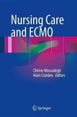 Nursing Care and ECMO (Hardcover, 1st ed. 2017): Chirine Mossadegh, Alain Combes