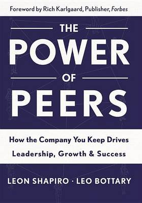 Power of Peers - How the Company You Keep Drives Leadership, Growth, and Success (Electronic book text, 1st edition): Leon...