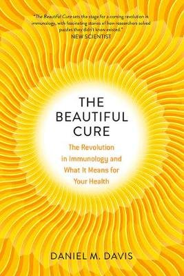 The Beautiful Cure - The Revolution in Immunology and What It Means for Your Health (Hardcover): Daniel M. Davis