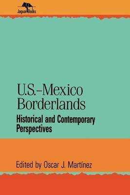 U.S.-Mexico Borderlands (Electronic book text): Oscar J Mart inez