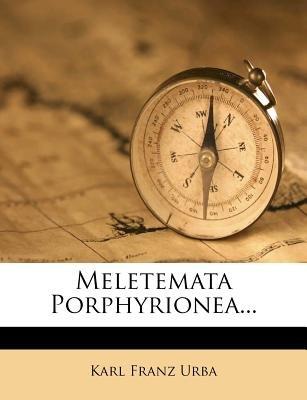 Meletemata Porphyrionea... (English, Latin, Paperback): Karl Franz Urba