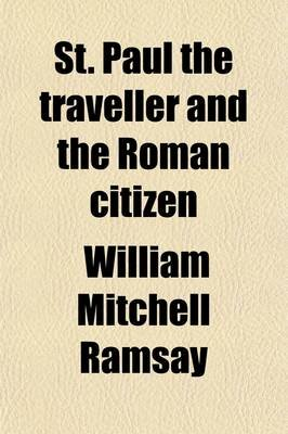 St. Paul the Traveller and the Roman Citizen (Paperback): William Mitchell Ramsay
