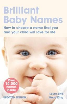 Brilliant Baby Names - How To Choose a Name that you and your child will love for life (Paperback, 2nd edition): Laura King,...