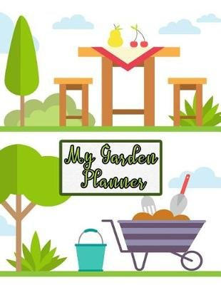 My Garden Planner - Plan - And Plant - The Garden of Your Dreams! (Paperback): Happy Garden Designs