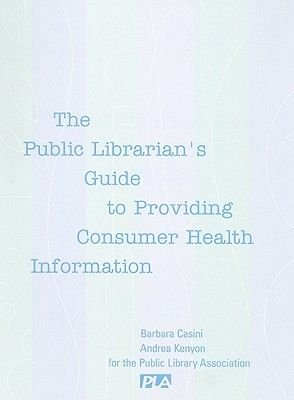 The Public Librarian's Guide to Providing Consumer Health Information (Spiral bound): Andrea Kenyon, Barbara Palmer Casini