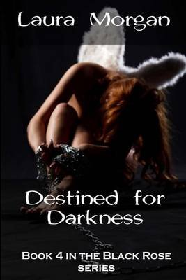 Destined for Darkness - Book 4 in the Black Rose Series (Paperback): Laura Morgan