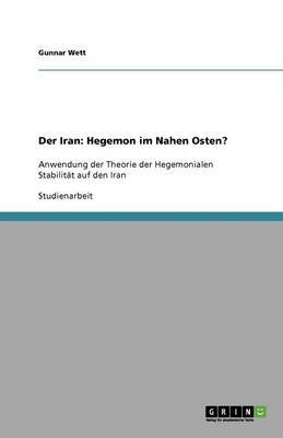 Der Iran - Hegemon Im Nahen Osten? (German, Paperback): Gunnar Wett