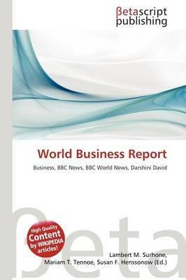 World Business Report (Paperback): Lambert M. Surhone, Mariam T. Tennoe, Susan F. Henssonow