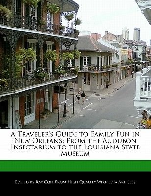 A Traveler's Guide to Family Fun in New Orleans - From the Audubon Insectarium to the Louisiana State Museum (Paperback):...