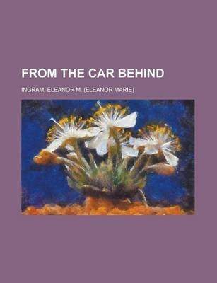 From the Car Behind (Paperback): Eleanor M. Ingram