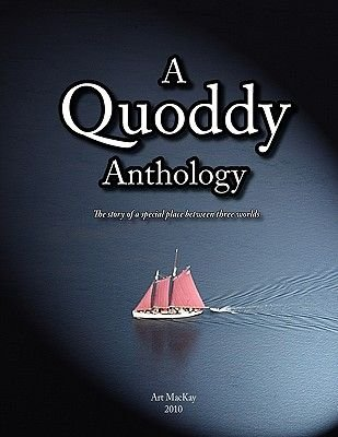 A Quoddy Anthology (Paperback): Art MacKay