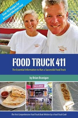 Food Truck 411 - The Essential Information to Run a Successful Food Truck (Paperback): Brian J. Branigan