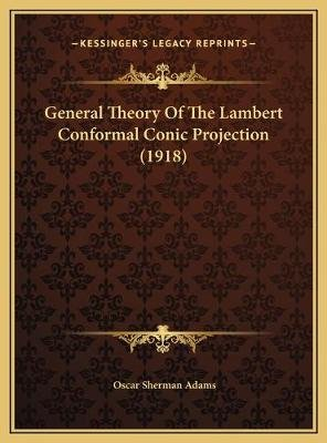 General Theory of the Lambert Conformal Conic Projection (19general Theory of the Lambert Conformal Conic Projection (1918) 18)...