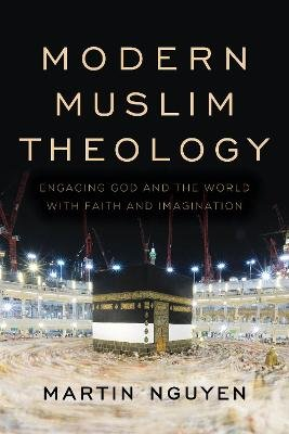Modern Muslim Theology - Engaging God and the World with Faith and Imagination (Paperback): Martin Nguyen