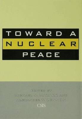 Toward a Nuclear Peace - Future of Nuclear Weapons (Hardcover): Michael J. Mazarr, Alexander T. Lennon