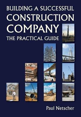 Building a Successful Construction Company - The Practical Guide (Paperback): Paul Netscher
