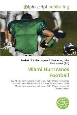 Miami Hurricanes Football (Paperback): Frederic P. Miller, Vandome Agnes F., McBrewster John