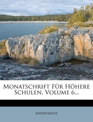 Monatschrift Fur Hohere Schulen, Sechster Jahrgang (German, Paperback): Anonymous