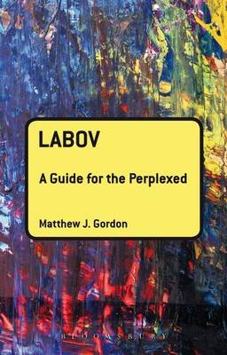 Labov: A Guide for the Perplexed (Electronic book text): Matthew J. Gordon