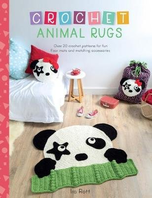 Crochet Animal Rugs - Over 20 crochet patterns for fun floor mats and matching accessories (Paperback): Ira Rott