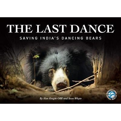 The Last Dance - Tragic Story of India's Dancing Bears (Hardcover): Alan Knight