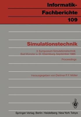 Simulationstechnik - 3. Symposium Simulationstechnik Bad Munster a. St.-Ebernburg 24.-26. September 1985 Proceedings (German,...