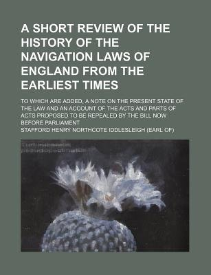 A Short Review of the History of the Navigation Laws of England from the Earliest Times; To Which Are Added, a Note on the...