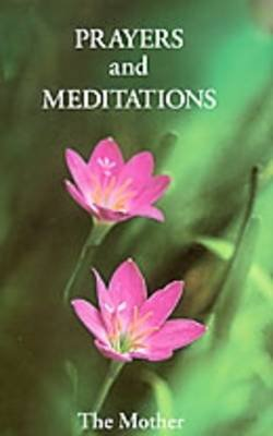 Prayers and Meditations (Paperback): The Mother